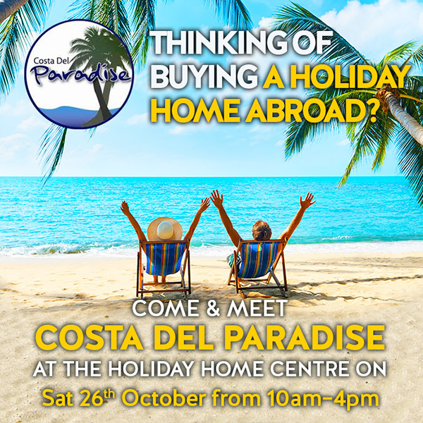 Thinking of buying a holiday home abroad? Come & meet Costa Del Paradise at the Holiday Home Centre on Sat 26th October from 10am-4pm.